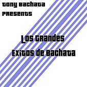 Tony Bachata Presents: Los Grandes Exitos de Bachata by Various Artists