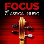 Focus with Classical Music by Various Artists
