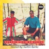 STUNTIN LIKE MY DADDY  Hosted by: Kartlin Bankz de Dc Reverie