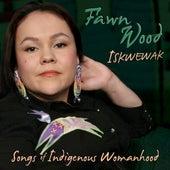 Iskwewak: Songs of Indigenous Womanhood by Fawn Wood