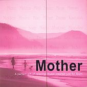 Mother- A Perfect Gift of Relaxing Music Created Just for Mom by Donna D'Cruz
