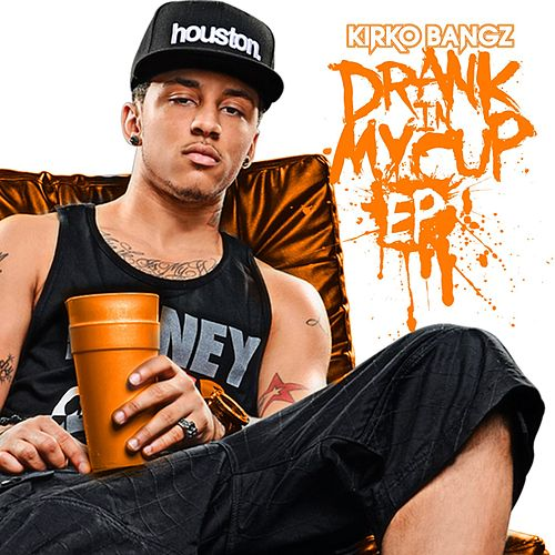 Drank In My Cup EP by Kirko Bangz