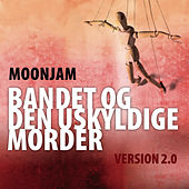 Bandet Og Den Uskyldige Morder - Version 2.0 by Moonjam