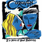 It's None of Your Business by Caravan