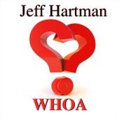 Whoa by Jeff Hartman