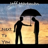 Next to You by Jeff Hartman