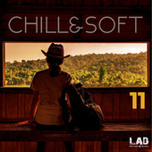 Chill & Soft, Vol. 11 by Various Artists