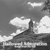 Hallowed Admiration by Songs from the Hill