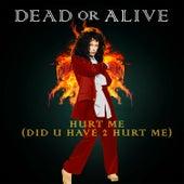 Hurt Me (Did U Have 2 Hurt Me) von Dead Or Alive