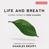 Life and Breath - Choral Works by René Clausen by Various Artists