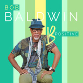 B Positive (Radio Single) by Bob Baldwin