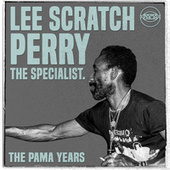 The Pama Years: Lee 'Scratch' Perry, The Specialist by Lee