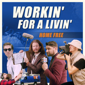 Workin' for a Livin' by Home Free