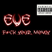 F#Ck Your Money by Eve