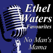 No Man's Mama Ethel Waters Favourites by Ethel Waters