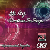 Sometimes The Things... by Mr.Rog