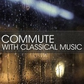 Commute with Classical Music by Various Artists