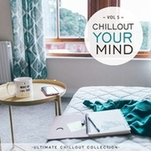 Chillout Your Mind, Vol. 5 (Ultimate Chillout Collection) by Chill N Chill