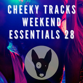 Cheeky Tracks Weekend Essentials 28 by Various Artists