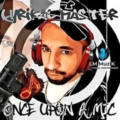 Once Upon a Mic by Lyrikal Master