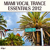 Miami Vocal Trance Essentials 2012 by Various Artists