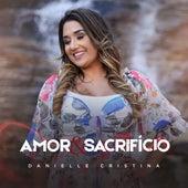 Amor e Sacrifício de Danielle Cristina