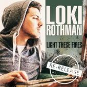 Light These Fires (Re-Release) von Loki Rothman