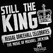 Still The King-Reggae Dancehall Celebrates The Music Of Michael Jackson by Various Artists