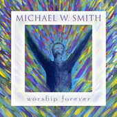 Worship Forever (Live) by Michael W. Smith