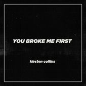 You Broke Me First by Kirsten Collins