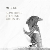 Something Is Ending Within Us di Meberg