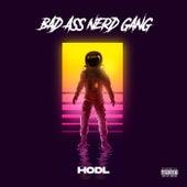 Hodl by Bad Ass Nerd Gang