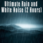 Ultimate Rain and White Noise (2 Hours) by Color Noise Therapy