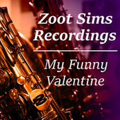 My Funny Valentine Zoot Sims Recordings by Zoot Sims