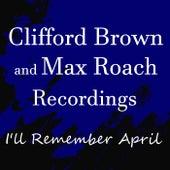 I'll Remember April Clifford Brown & Max Roach Recordings de Clifford Brown