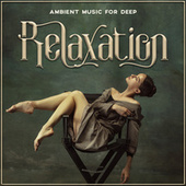 Ambient Music for Deep Relaxation: Zen Atmosphere, Relaxing Meditation, Deep Focus de Soothing Sounds