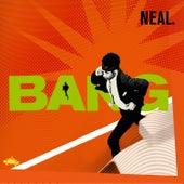 Bang by NEAL