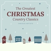 The Greatest Christmas Country Classics by Various Artists
