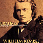 Brahms: Variations and Fugue on a Theme by Handel, Op.24; Ballades, Op.10 by Wilhelm Kempff