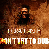Don't Try To Dub by Horace Andy