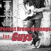 Perfect Break up Songs for Guys by Various Artists