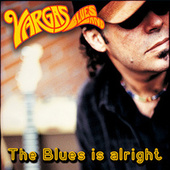 The Blues Is Alright by Vargas Blues Band