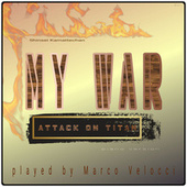 My War (Music Inspired by the Film) (From Attack on Titan (Piano Version)) by Marco Velocci