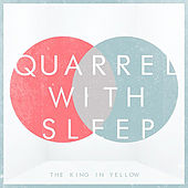 Quarrel With Sleep by The King in Yellow