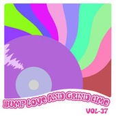 Bump Love And Grind Time, Vol. 37 by Various Artists