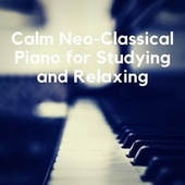 Calm Neo-Classical Piano for Studying and Relaxing by Various Artists