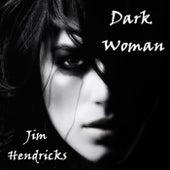 Dark Woman by Jim Hendricks