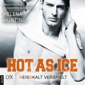Hot as Ice - Heißkalt verspielt - Pucked, Teil 6 (Ungekürzt) von Helena Hunting