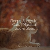 Sleepy Songs for Cats | Mystical Spa & Sleep by Cat Music