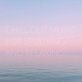 Chill Out Music for Studying and Relaxing by Various Artists
